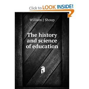 The history and science of education William J Shoup Books