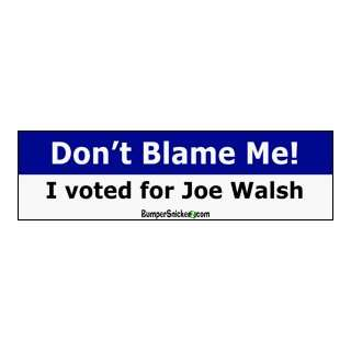 Dont Blame Me I Voted For Joe Walsh   Funny Bumper Stickers (Medium