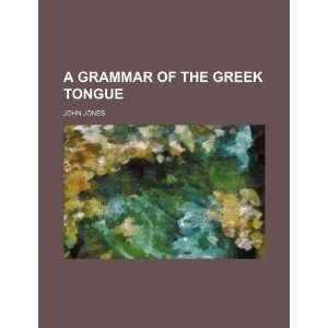 A grammar of the Greek tongue (9781153799621) John Jones Books