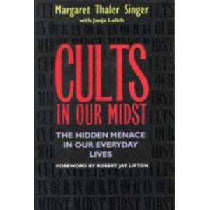 Cults in Our Midst The Hidden Menace in our Everyday Lives [Hardcover