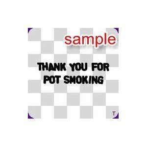 RANDOM THANK YOU FOR POT SMOKING 10 WHITE VINYL DECAL